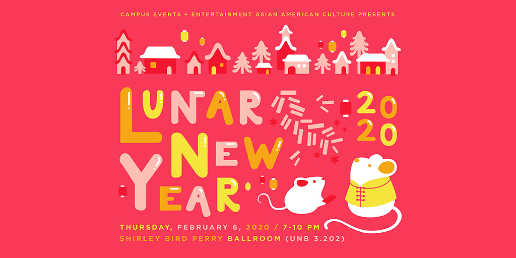 Lunar New Year will take place in Shirley Bird Perry Ballroom of the Texas Union. It will be on February 6, 2020 from 7 pm to 10 pm.